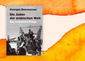 Georges Bensoussan: Die Juden der arabischen Welt